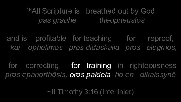 16 All Scripture is breathed out by God pas graphē theopneustos and is profitable