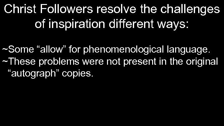 """Christ Followers resolve the challenges of inspiration different ways: ~Some """"allow"""" for phenomenological language."""