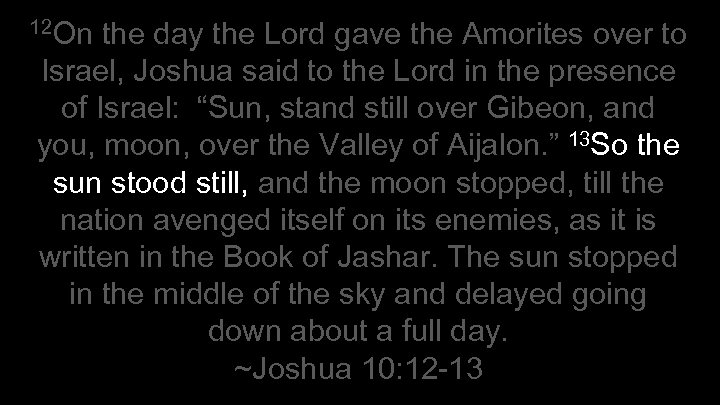 12 On the day the Lord gave the Amorites over to Israel, Joshua said