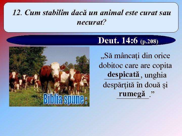 12. Cum stabilim dacă un animal este curat sau necurat? Deut. 14: 6 (p.
