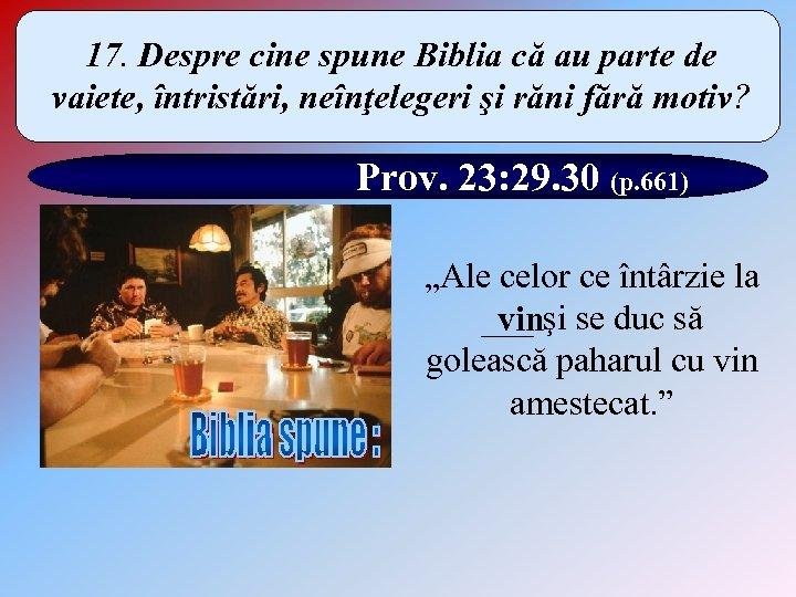 17. Despre cine spune Biblia că au parte de vaiete, întristări, neînţelegeri şi răni