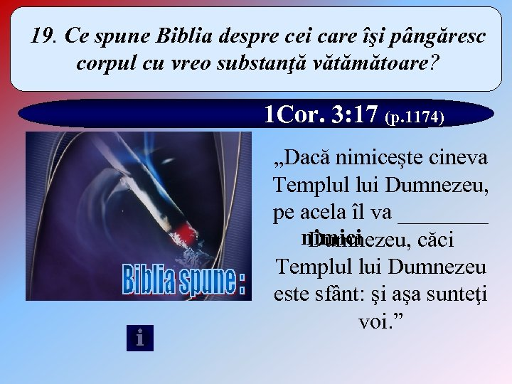 19. Ce spune Biblia despre cei care îşi pângăresc corpul cu vreo substanţă vătămătoare?