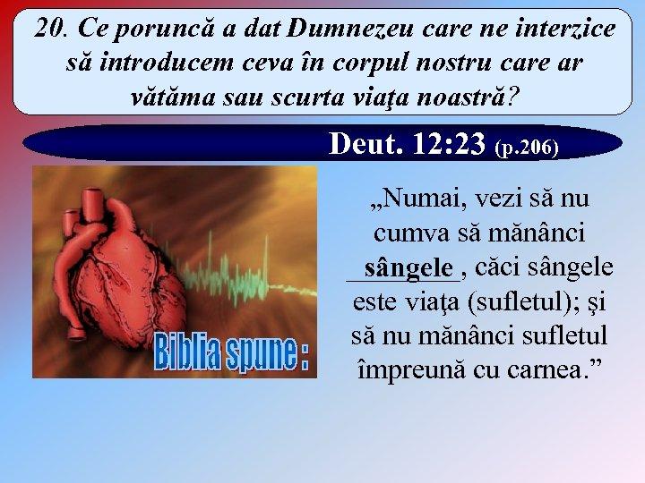 20. Ce poruncă a dat Dumnezeu care ne interzice să introducem ceva în corpul