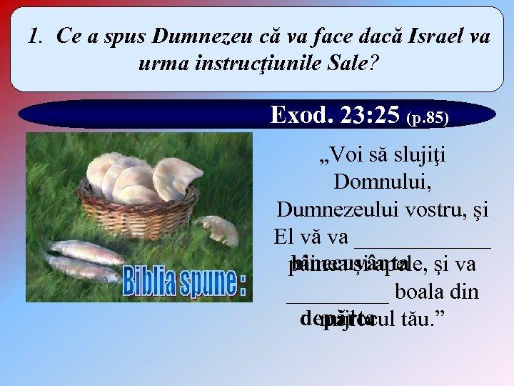 1. Ce a spus Dumnezeu că va face dacă Israel va urma instrucţiunile Sale?