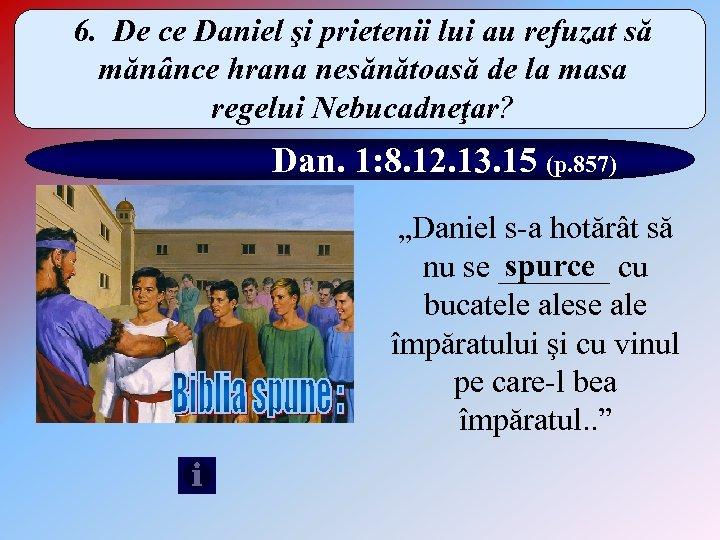 6. De ce Daniel şi prietenii lui au refuzat să mănânce hrana nesănătoasă de