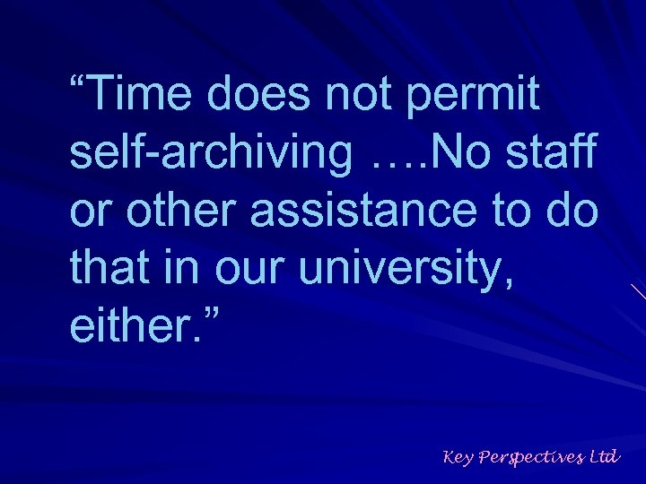 """""""Time does not permit self-archiving …. No staff or other assistance to do that"""