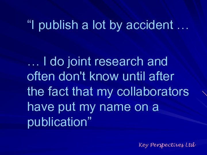 """""""I publish a lot by accident … … I do joint research and often"""
