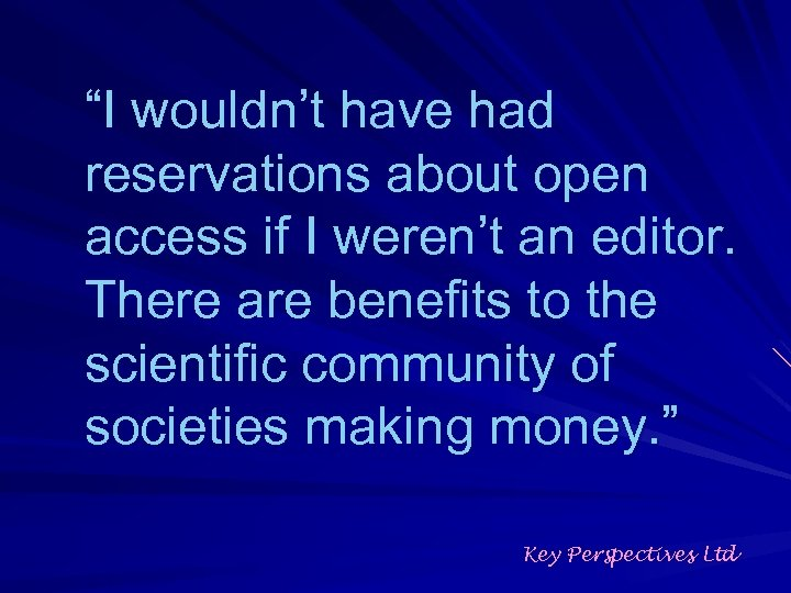 """""""I wouldn't have had reservations about open access if I weren't an editor. There"""