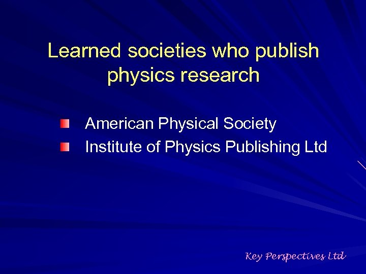 Learned societies who publish physics research American Physical Society Institute of Physics Publishing Ltd