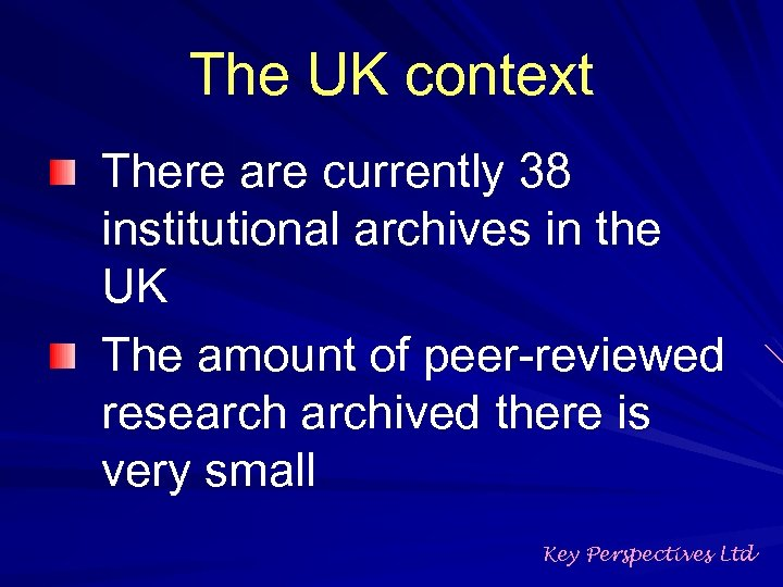 The UK context There are currently 38 institutional archives in the UK The amount