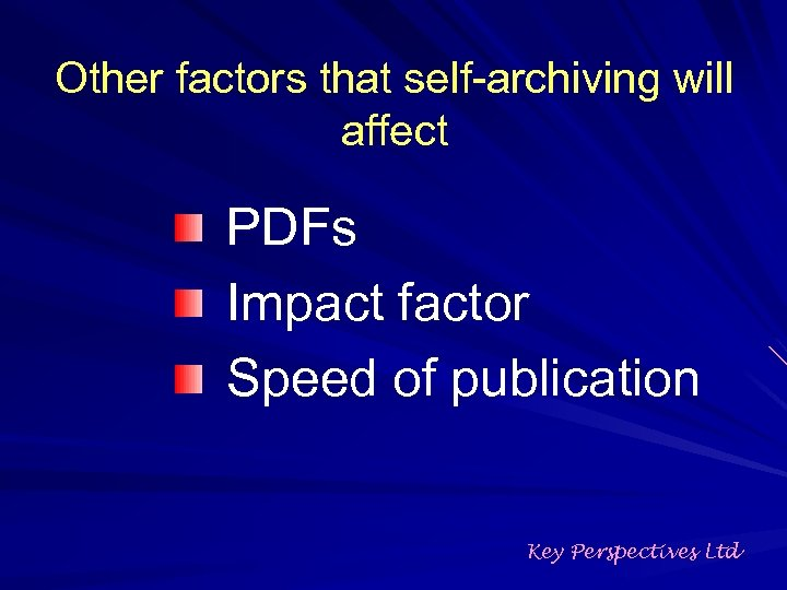 Other factors that self-archiving will affect PDFs Impact factor Speed of publication Key Perspectives