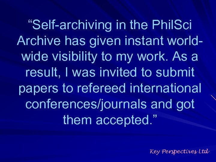"""""""Self-archiving in the Phil. Sci Archive has given instant worldwide visibility to my work."""