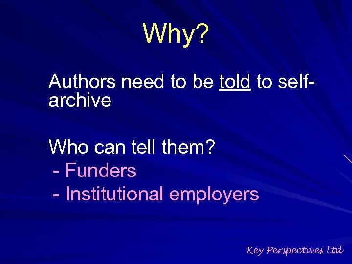 Why? Authors need to be told to selfarchive Who can tell them? - Funders