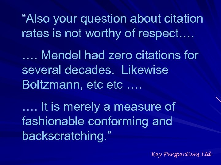"""""""Also your question about citation rates is not worthy of respect…. …. Mendel had"""
