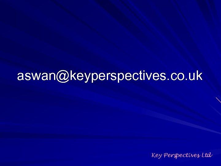 aswan@keyperspectives. co. uk Key Perspectives Ltd