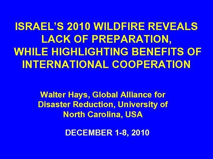 ISRAEL'S 2010 WILDFIRE REVEALS LACK OF PREPARATION, WHILE HIGHLIGHTING BENEFITS OF INTERNATIONAL COOPERATION Walter