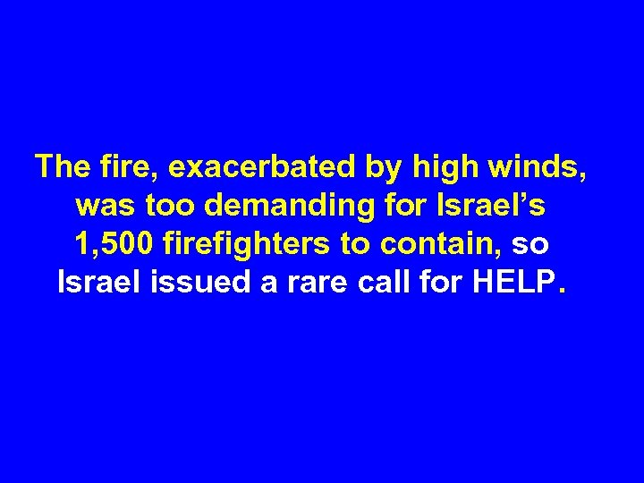 The fire, exacerbated by high winds, was too demanding for Israel's 1, 500 firefighters