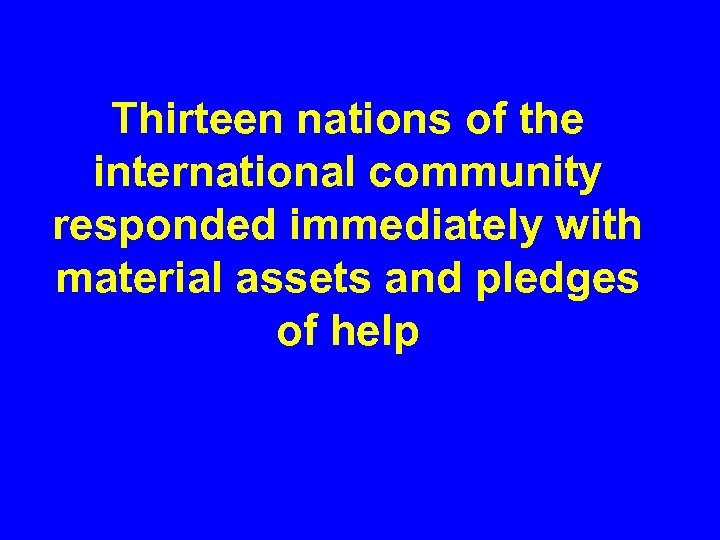 Thirteen nations of the international community responded immediately with material assets and pledges of