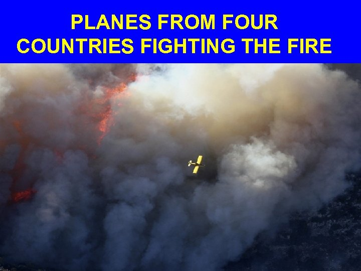 PLANES FROM FOUR COUNTRIES FIGHTING THE FIRE
