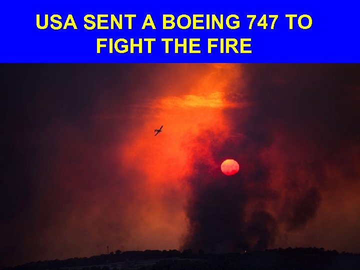 USA SENT A BOEING 747 TO FIGHT THE FIRE