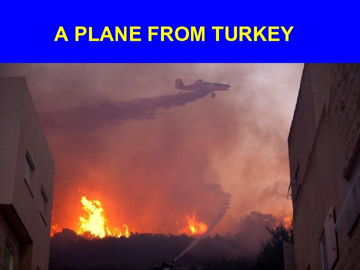 A PLANE FROM TURKEY
