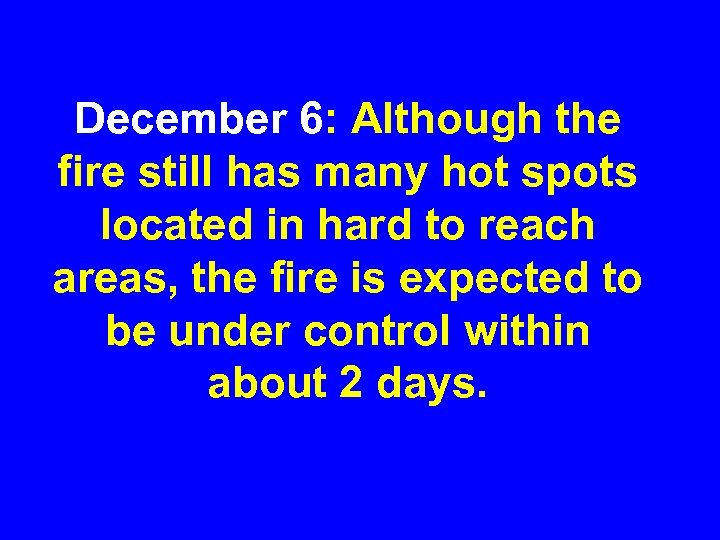 December 6: Although the fire still has many hot spots located in hard to