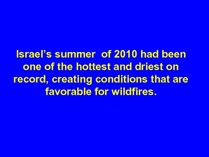 Israel's summer of 2010 had been one of the hottest and driest on record,