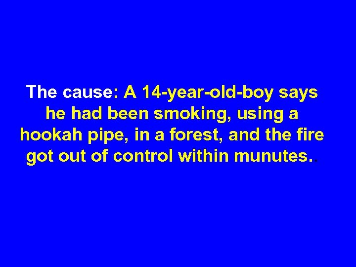 The cause: A 14 -year-old-boy says he had been smoking, using a hookah pipe,
