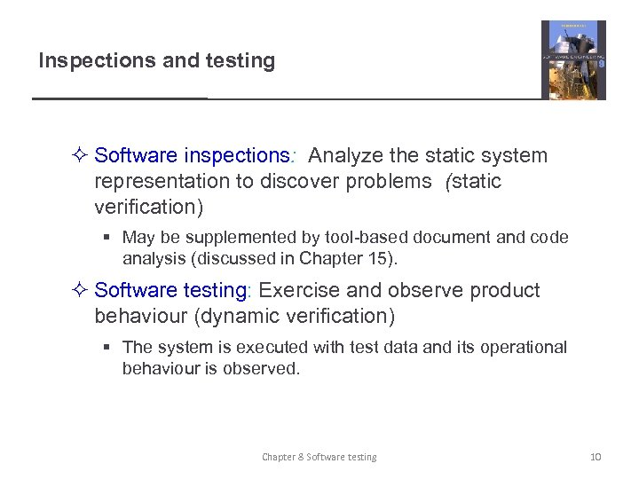 Inspections and testing ² Software inspections: Analyze the static system representation to discover problems