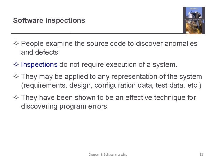 Software inspections ² People examine the source code to discover anomalies and defects ²