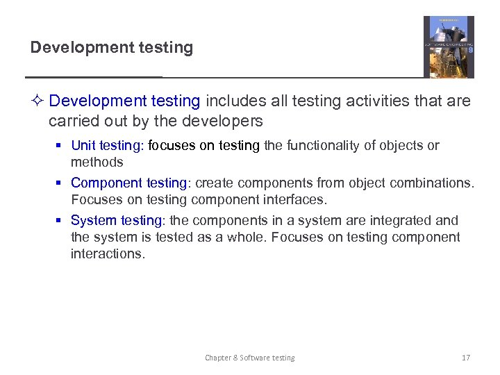 Development testing ² Development testing includes all testing activities that are carried out by
