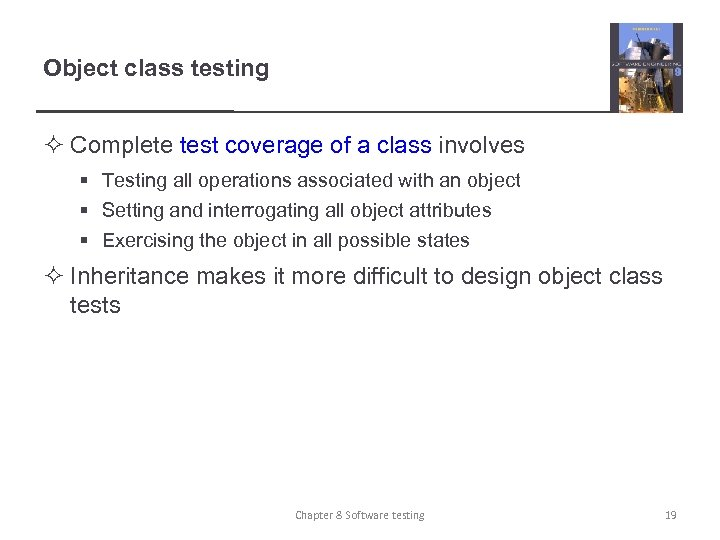 Object class testing ² Complete test coverage of a class involves § Testing all