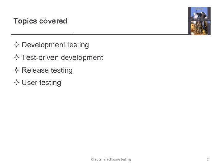 Topics covered ² Development testing ² Test-driven development ² Release testing ² User testing
