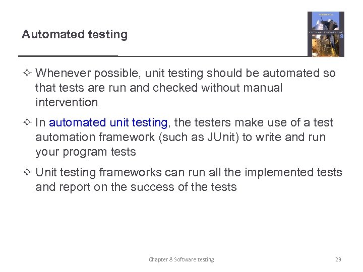 Automated testing ² Whenever possible, unit testing should be automated so that tests are