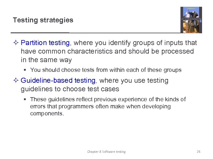 Testing strategies ² Partition testing, where you identify groups of inputs that have common