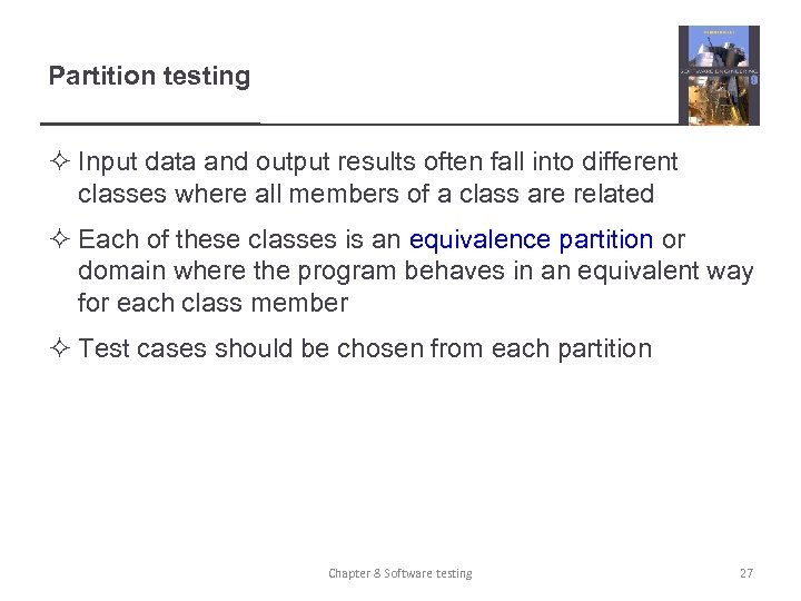 Partition testing ² Input data and output results often fall into different classes where