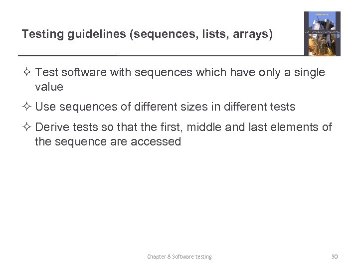 Testing guidelines (sequences, lists, arrays) ² Test software with sequences which have only a