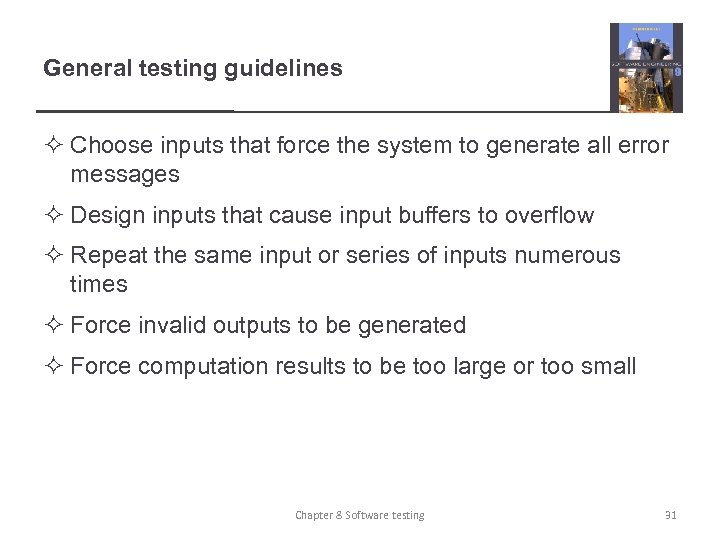 General testing guidelines ² Choose inputs that force the system to generate all error