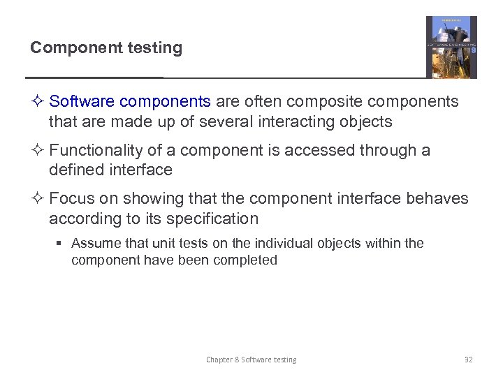 Component testing ² Software components are often composite components that are made up of