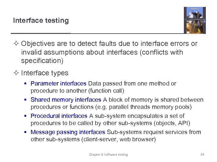 Interface testing ² Objectives are to detect faults due to interface errors or invalid