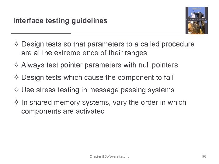 Interface testing guidelines ² Design tests so that parameters to a called procedure at
