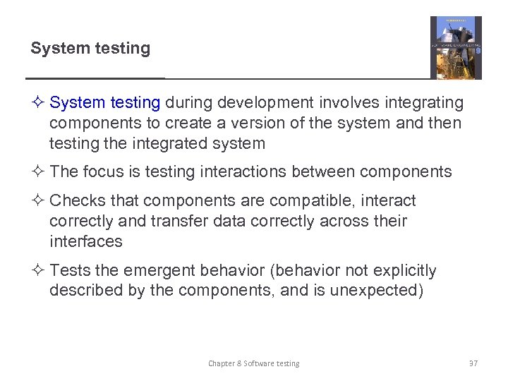 System testing ² System testing during development involves integrating components to create a version