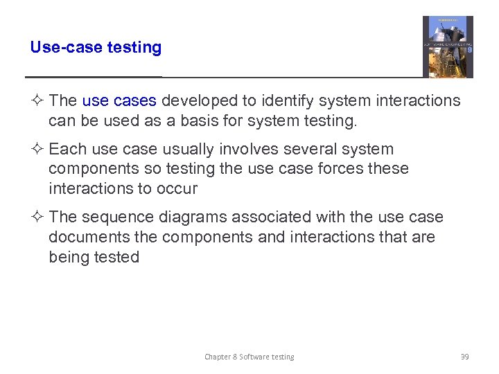 Use-case testing ² The use cases developed to identify system interactions can be used