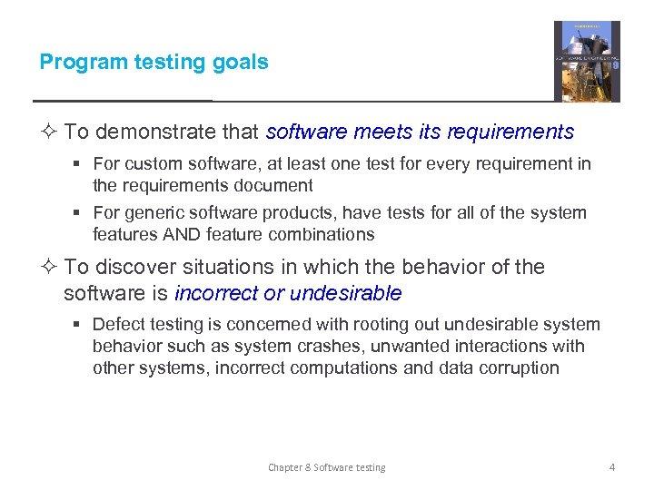 Program testing goals ² To demonstrate that software meets its requirements § For custom