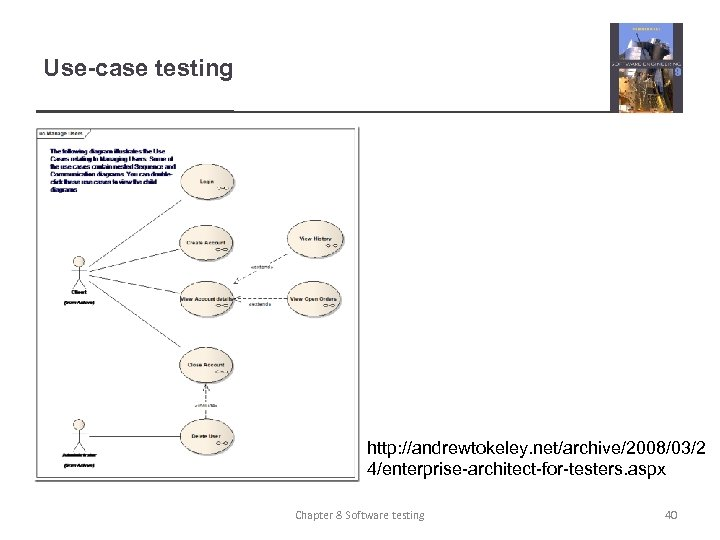 Use-case testing http: //andrewtokeley. net/archive/2008/03/2 4/enterprise-architect-for-testers. aspx Chapter 8 Software testing 40