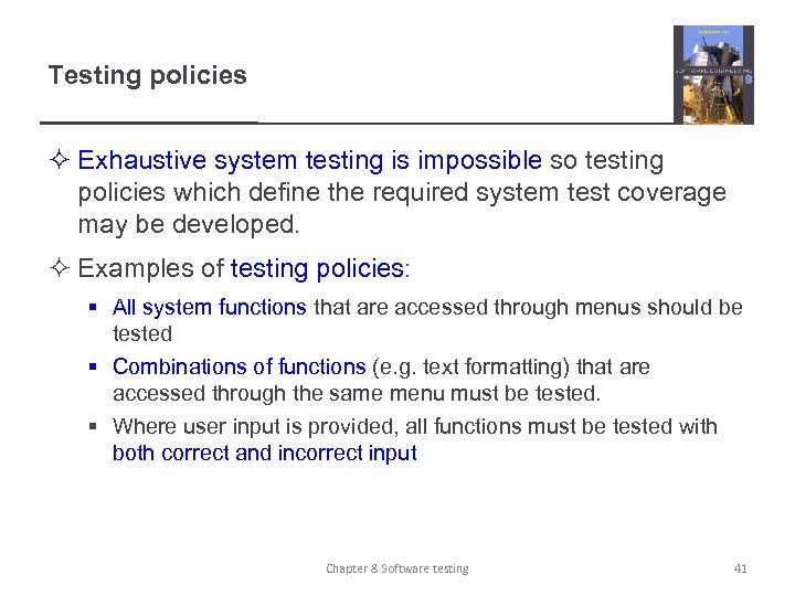 Testing policies ² Exhaustive system testing is impossible so testing policies which define the