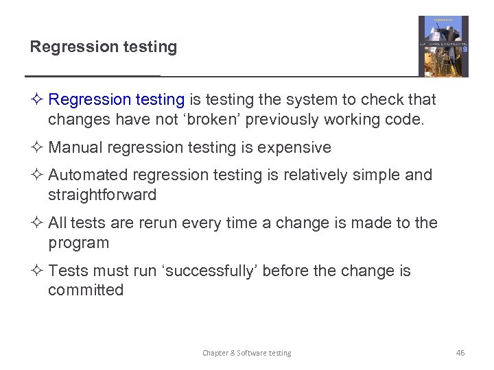 Regression testing ² Regression testing is testing the system to check that changes have