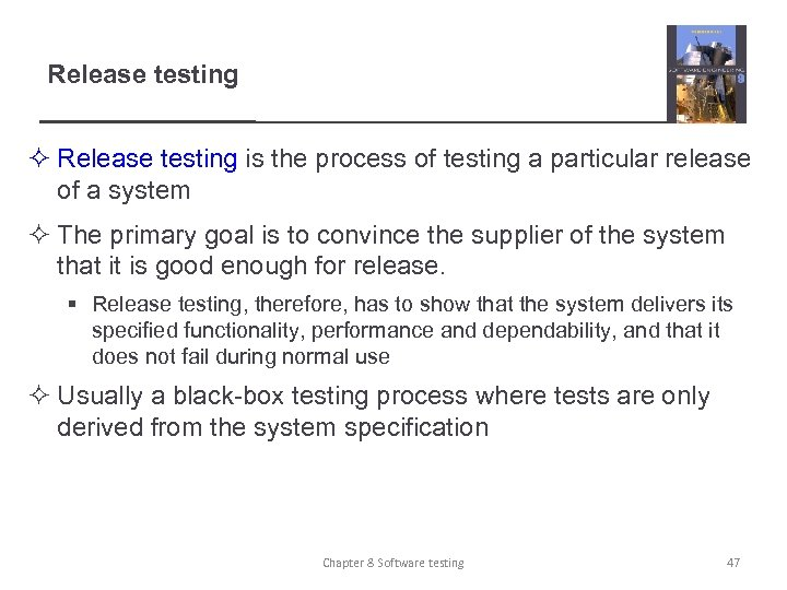 Release testing ² Release testing is the process of testing a particular release of