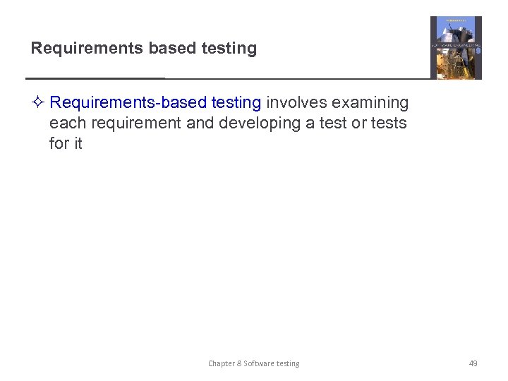 Requirements based testing ² Requirements-based testing involves examining each requirement and developing a test
