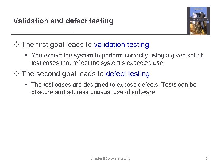 Validation and defect testing ² The first goal leads to validation testing § You